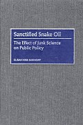 Sanctified Snake Oil: The Effect of Junk Science on Public Policy