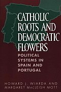 Catholic Roots and Democratic Flowers: Political Systems in Spain and Portugal