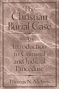 Christian Burial Case : an Introduction To Criminal and Judicial Procedure (01 Edition)