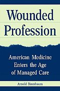 Wounded Profession: American Medicine Enters the Age of Managed Care