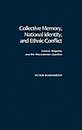 Collective Memory National Identity & Ethnic Conflict Greece Bulgaria & the Macedonian Question