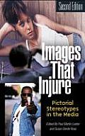 Images That Injure : Pictorial Stereotypes in the Media Second Edition (2ND 03 - Old Edition)