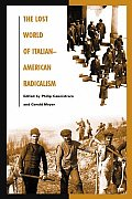 The Lost World of Italian-American Radicalism (Italian and Italian American Studies,)
