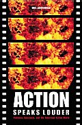 Action Speaks Louder: Violence, Spectacle, and the American Action Movie