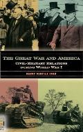 The Great War and America: Civil-Military Relations During World War I