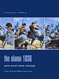The Alamo 1836: Santa Anna's Texas Campaign (Praeger Illustrated Military History)
