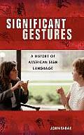 Significant Gestures: A History of American Sign Language