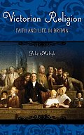 Victorian Religion: Faith and Life in Britain