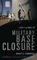 Military Base Closure: A Reference Handbook (Contemporary Military, Strategic, and Security Issues)