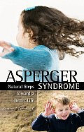 Asperger Syndrome: Natural Steps Toward a Better Life