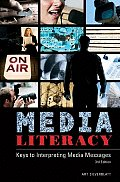 Media Literacy: Keys to Interpreting Media Messages Third Edition