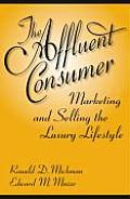 The Affluent Consumer: Marketing and Selling the Luxury Lifestyle