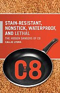 Stain-Resistant, Nonstick, Waterproof, and Lethal: The Hidden Dangers of C8
