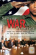 Selling War to America: From the Spanish American War to the Global War on Terror