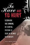 To Have and to Hurt to Have and to Hurt: Recognizing and Changing, or Escaping, Patterns of Abuse in Recognizing and Changing, or Escaping, Patterns o