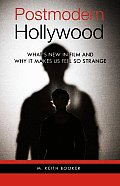 Postmodern Hollywood Whats New in Film & Why It Makes Us Feel So Strange