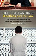Understanding Bioethics and the Law: The Promises and Perils of the Brave New World of Biotechnology