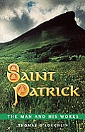 Saint Patrick - The Man and His Works