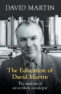Education of David Martin: the Making of an Unlikely Sociologist