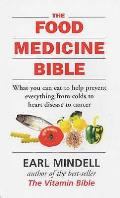 Food Medicine Bible: What You Can Eat To Help Prevent Everything From Colds To Heart Disease To Cancer