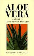 Aloe Vera Natures Legendary Healer