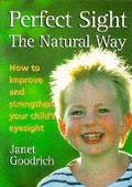 Perfect Sight the Natural Way: How To Improve and Strengthen Your Child's Eyesight