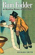Bum Fodder: An Absorbing History of Toilet Paper