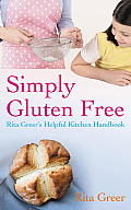 Simply Gluten Free: Rita Greer's Helpful Kitchen Handbook