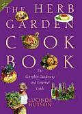 Herb Garden Cookbook The Complete Gardening & Gourmet Guide