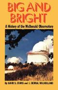 Big & Bright: A History Of The McDonald Observatory by David S. Evans