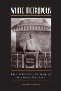 White Metropolis Race Ethnicity & Religion in Dallas 1841 2001