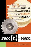 Text Mex Seductive Hallucinations of the Mexican in America