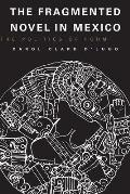 The Fragmented Novel in Mexico: The Politics of Form (Texas Pan American Series)