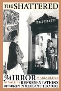 The Shattered Mirror: Representations of Women in Mexican Literature (Texas Pan American)