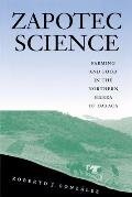 Zapotec Science : Farming and Food in the Northern Sierra of Oaxaca (01 Edition)