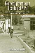 Reinventing Practice in a Disenchanted World Bourdieu & Urban Poverty in Oaxaca Mexico