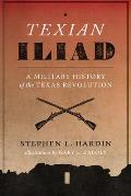 Texian Iliad A Military History of the Texas Revolution 1835 1836