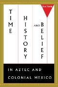 Time History & Belief in Aztec & Colonial Mexico