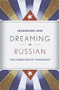 Dreaming in Russian The Cuban Soviet Imaginary
