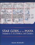 Star Gods of the Maya: Astronomy in Art, Folklore, and Calendars (Linda Schele Series in Maya and Pre-Columbian Studies)