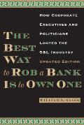 Best Way To Rob A Bank Is To Own One How Corporate Executives & Politicians Looted The S&l Industry