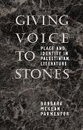 Giving Voice to Stones: Place and Identity in Palestinian Literature