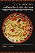 Social Identities in the Classic Maya Northern Lowlands: Gender, Age, Memory, and Place (Linda Schele Series in Maya and Pre-Columbian Studies)