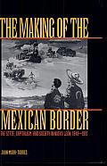 The Making of the Mexican Border: The State, Capitalism, and Society in Nuevo Len, 1848-1910 Cover
