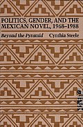 Politics, Gender, and the Mexican Novel, 1968-1988: Beyond the Pyramid