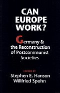 Can Europe Work?: Germany and the Reconstruction of Postcommunist Societies