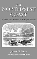 The Northwest Coast: Or, Three Years' Residence in Washington Territory (Washington Papers)