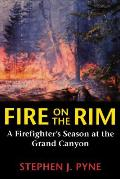 Fire on the Rim A Firefighters Season at the Grand Canyon