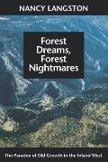 Forest Dreams Forest Nightmares The Paradox of Old Growth in the Inland West
