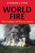 World Fire: The Culture of Fire on Earth (Weyerhaeuser Environmental Books) Cover